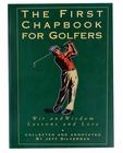 The First Chapbook for Golfers: Wit and Wisdom, Lessons and Lore