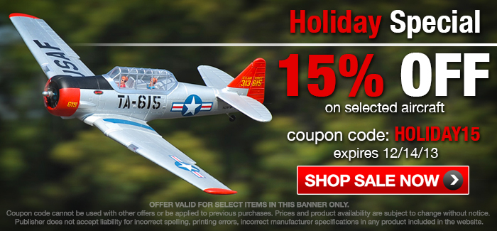 HOLIDAY SPECIALS ON THE BEST SELLING R/C AIRCRAFTS! Take 15% Off Select Items - Code HOLIDAY15 by 12/14/13