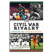 The Civil War Rivalry: Oregon vs. Oregon State - by Kerry Eggers