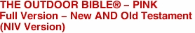 THE OUTDOOR BIBLE® - PINK Full Version - New AND Old Testament (NIV Version)