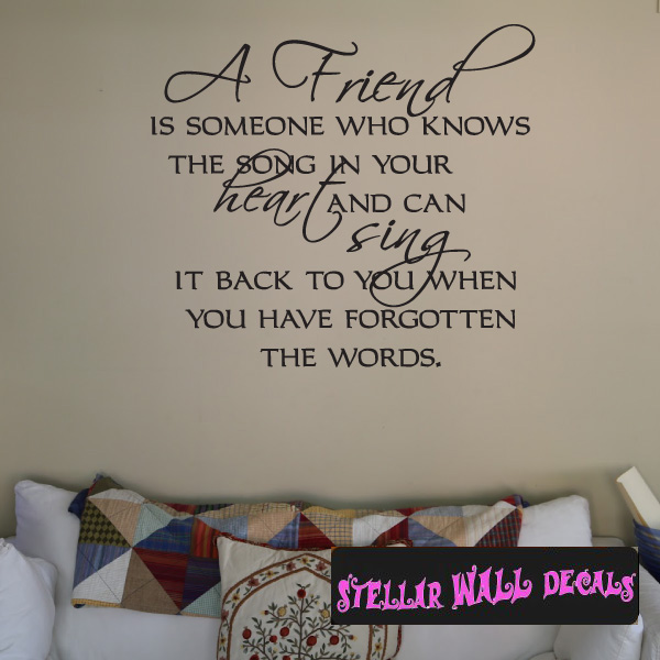 A friend is someone who knows the song in you heart and can sing it a friend is someone who knows the song in you heart and can sing it back to you when you have forgotten the words family and friends wall decals wall publicscrutiny Choice Image