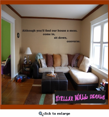 Although you'll find our house a mess, come in, sit down, converse. Wall Quote Mural Decal SWD