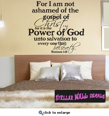 For I am not ashamed of the gospels of Christ… for it is the power of god unto salvation to everyone that believeth Scriptural Christian Wall Decals - Wall Quotes - Wall Murals C016ForIamII SWD