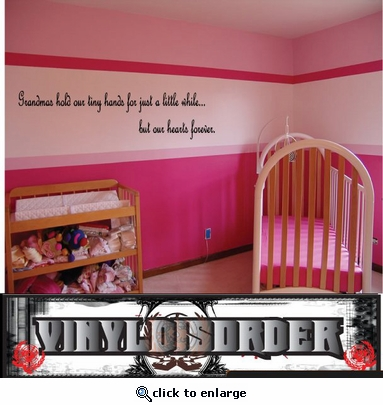 Grandmas hold our tiny hands for just a little while… but our hearts forever Wall Quote Mural Decal SWD