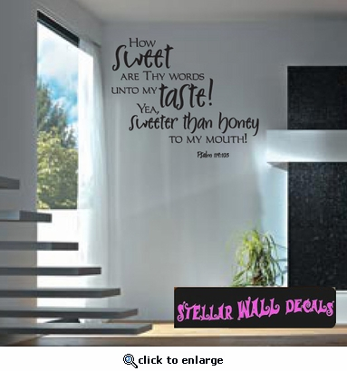 How sweet are thy words unto my taste! Yea, sweeter than honey to my mouth psalm 119:125 Scriptural Christian Wall Decals - Wall Quotes - Wall Murals C024HowsweetII SWD