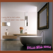 I may be in hot water, but at least I am clean. Wall Quote Mural Decal SWD