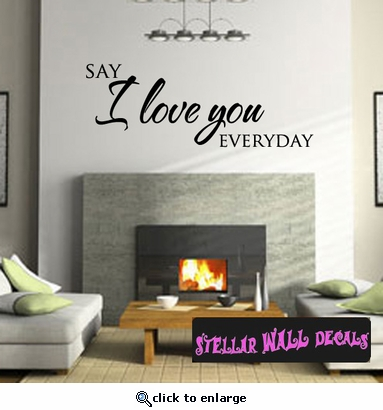 Say I love you everyday Family Wall Decals - Wall Quotes - Wall Murals F012 SWD