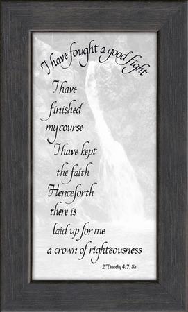 I have fought a good fight Scripture II Timothy 4:7,8a Sympathy Framed (3.5X7) Gift To comfort in times of Grief, Condolence and Bereavement