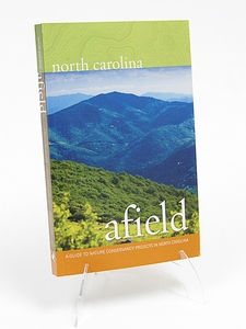 North Carolina Afield, Second Edition A Guide to Nature Conservancy Projects in North Carolina  by Ida Phillips, Maria Sadowski, and Maura High