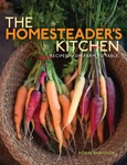 The Homesteader's Kitchen: Recipes from Farm to Table By Robin Burnside