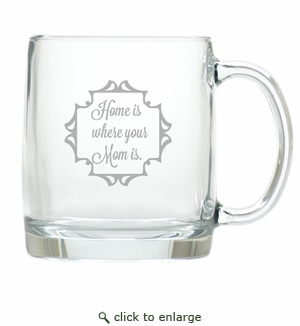 LARGE MUG (GLASS) : HOME IS WHERE YOUR MOM IS