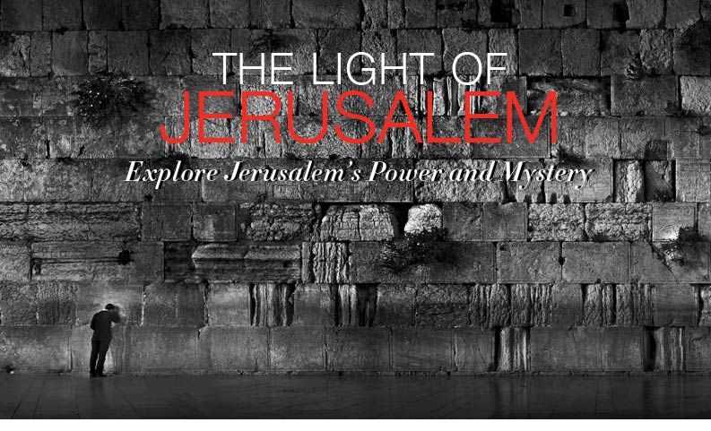 The Light of Jerusalem | Discover Jerusalem's Power and Mystery