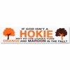 If God isn't a Hokie... Bumper Sticker