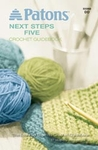 Patons Next Steps Five - Crochet Guidebook