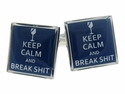 Keep Calm Break Shit Cufflinks