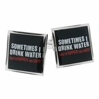 Sometimes I Drink Water Cufflinks