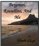 Bergman, Rossellini, and Me by Linda Swift