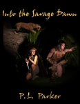 Into the Savage Dawn by P. L. Parker