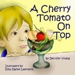 A Cherry Tomato on Top by Jennifer Young, Illustrated by Elisa Elaine Luevanos