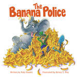 The Banana Police by Katy Koontz, Illustrated by Kelsey C. Roy