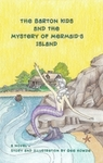 The Barton Kids and the Mystery of Mermaid's Island, Written and Illustrated by Gee Howze