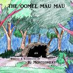The Oomee Mau Mau, Written and Illustrated by JG Montgomery