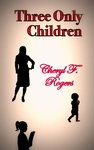 Three Only Children by Cheryl F. Rogers