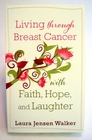 """Living Through Breast Cancer With Faith, Hope, And Laughter"""