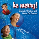 Be Merry: Celebrate Christmas with Gloriae Dei Cantores