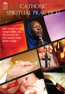 Catholic Spiritual Practices: with Thomas Groome, Colleen Griffith, and The Church in the 21st Century Center at Boston College - DVD