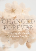 Changed Forever: Grieving the Death of Someone You Love - DVD