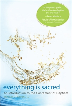 Everything is Sacred: A Complete Introduction to the Sacrament of Baptism