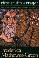 The First Fruits of Prayer: A Forty-Day Journal through the Canon of St. Andrew