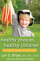 Healthy Choices, Healthy Children: A Guide to Raising Fit, Happy Kids