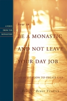 How to Be a Monastic and Not Leave Your Day Job: An Invitation to Oblate Life