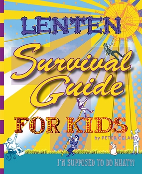 Lenten Survival Guide for Kids: I am supposed to do what?!