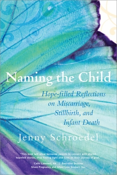 Naming the Child: Hope Filled Reflections on Miscarriage, Stillbirth and Infant Death