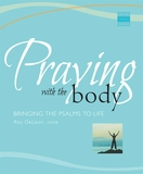 Praying with the Body: Bringing the Psalms to Life