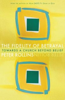 The Fidelity of Betrayal: Towards a Church Beyond Belief