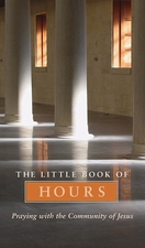 The Little Book of Hours: Praying with the Community of Jesus - Revised Edition