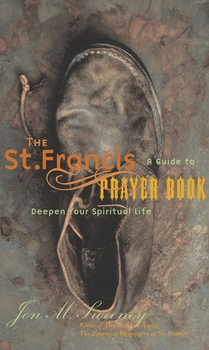 The St. Francis Prayer Book: A Guide to Deepen Your Spiritual Life