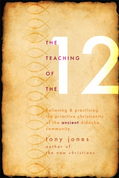 The Teaching of the Twelve: Believing and Practicing the Primitive Christianity of the Ancient Didache Community