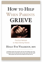HOW TO HELP WHEN PARENTS GRIEVE, Holly Fox Vellekoop, MSN