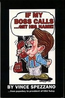 IF MY BOSS CALLS...GET HIS NAME!, Vince Spezzano