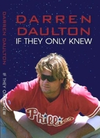 IF THEY ONLY KNEW, Darren Daulton