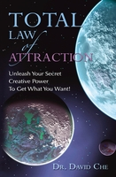TOTAL LAW OF ATTRACTION, Dr. David Che, Unleash Your Secret Creative Power To Get What You Want!