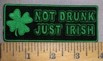 4336 CP - Not Drunk - Just Irish - With 3 Leaf Clover - Grren - Embroidery Patch