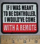 4467 S - If I Was Meant To Be Controlled, I Would've Come WITH A REMOTE - Embroidery Patch