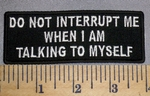4558 CP - Do Not Interrupt Me When I Am Talking To Myself - Embroidery Patch