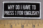 4924 S - WHY Do I Have To Press 1 For English? - Embroidery Patch